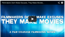 Filmmakers Don't Make Excuses, They Make Movies - A Film Courage Filmmaking Series_Indie_Film_Distribution_Cinematography_Making_Movies_How_To